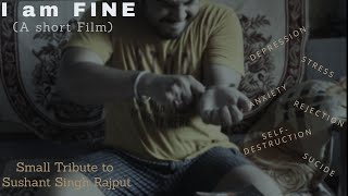 I AM FINE : A SHORT FILM  ON DEPRESSION (TRIBUTE TO SHUSHANT SINGH RAJPUT) - ONE man CREW