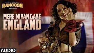 Mere Miyan Gaye England Full Audio Song | Rangoon | Saif Ali Khan, Kangana Ranaut, Shahid Kapoor