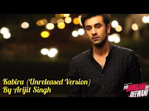 Kabira | Unreleased Version | Arijit Singh