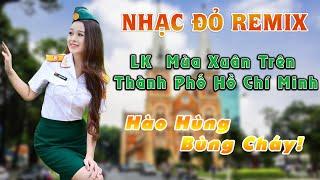 nhac-do-remix-hao-hung-bung-chay-lk-mua-xuan-tren-thanh-pho-ho-chi-minh