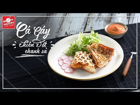 Món Ngon Mỗi Ngày – Cách làm món cá gáy chiên xốt chanh sả chỉ trong 5 bước