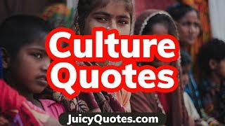 Culture Quotes and Sayings - Learn great quotes about cultures