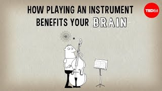 TED Ed: How playing an instrument benefits your brain
