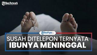 Anak Berniat Silaturahmi Via Telepon, Tak Disangka sang Ibu Telah Meninggal Dunia