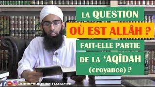 La question «où est Allah» fait-elle partie de la aqidah (croyance) ? – Shaykh Mohammad Yasir Al-Hanafi