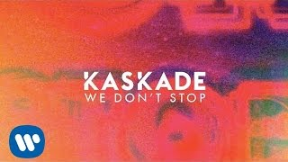 Kaskade | We Dont Stop | Official Audio