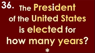 36 The President of the U.S. is elected for how many years?* 128 Official Questions 2020 Citizenship