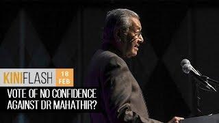 No-confidence vote against Dr Mahathir? | KiniFlash - 18 Feb