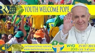 The Pope at Rio - Welcoming celebration by the young people