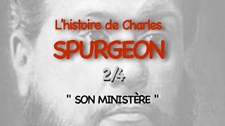 """L'HISTOIRE DE CHARLES SPURGEON - 2/4 """"Son Ministère"""""""