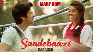 Saudebaazi Karaoke + Lyrics (Instrumental) | MARY KOM | Priyanka & Darshan Gandas