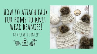 How to Attach Faux Fur Poms to Knit and Crochet Beanies.