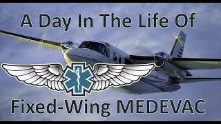 A Day in the Life of : Fixed Wing MEDEVAC Pilot