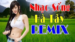 lk-nhac-song-ha-tay-remix-loa-dap-cuc-manh-nhac-song-thon-que-ca-xom-cung-quay-2020