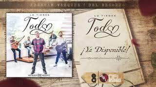 Lo Tienes Todo   (Audio Oficial)   Abraham Vazquez   DEL Records 2019