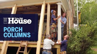 How To Install Porch Columns | This Old House