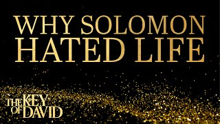 Why Solomon Hated Life