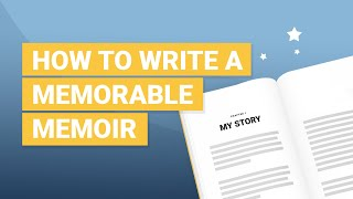 How to Write a Memoir | Best Practices for Writing a Memorable Memoir