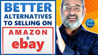 Better alternatives to selling on eBay and amazon - best websites to sell - J.R. Fisher