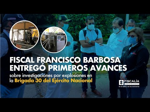 Fiscal Barbosa entregó avances sobre investigaciones por explosiones en Brigada 30 del Ejército