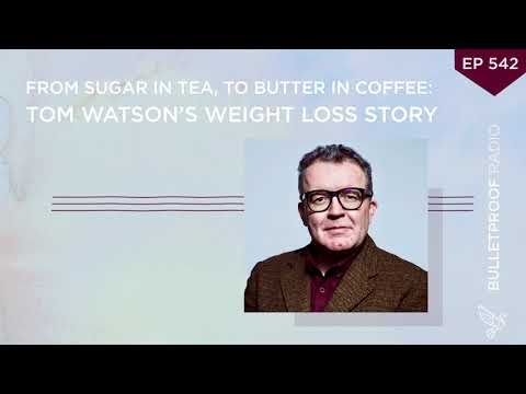 From Sugar in Tea, To Butter in Coffee: Tom Watson's Weight Loss Story #542