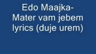 Edo Maajka-Mater Vam Jebem (LYRICS!!!!)  (DUJE UREM).wmv