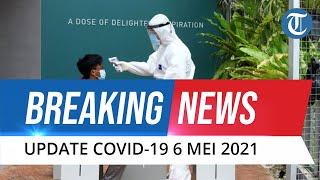 BREAKING NEWS: Update Covid-19 6 Mei, Kasus Baru Tambah 5467 Orang, Pasien Sembuh 5440 Orang