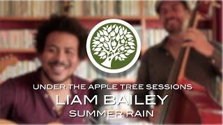 Liam Bailey - 'Summer Rain' | UNDER THE APPLE TREE