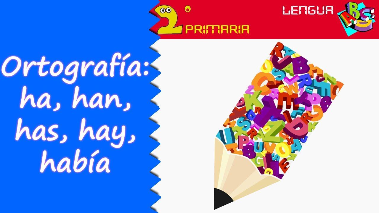 Lengua, 2º Primaria. Tema 15. Ortografía: ha, han, has, hay, había