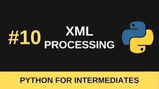 Python Intermediate Tutorial #10 - XML Processing