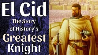 El Cid   The Story Of History's Greatest Knight
