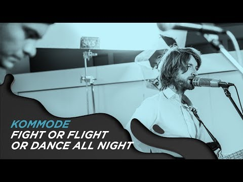 KOMMODE - FIGHT OR FLIGHT OR DANCE ALL NIGHT #OCBPaperSessions!