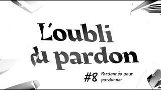 PARDONNÉS POUR PARDONNER