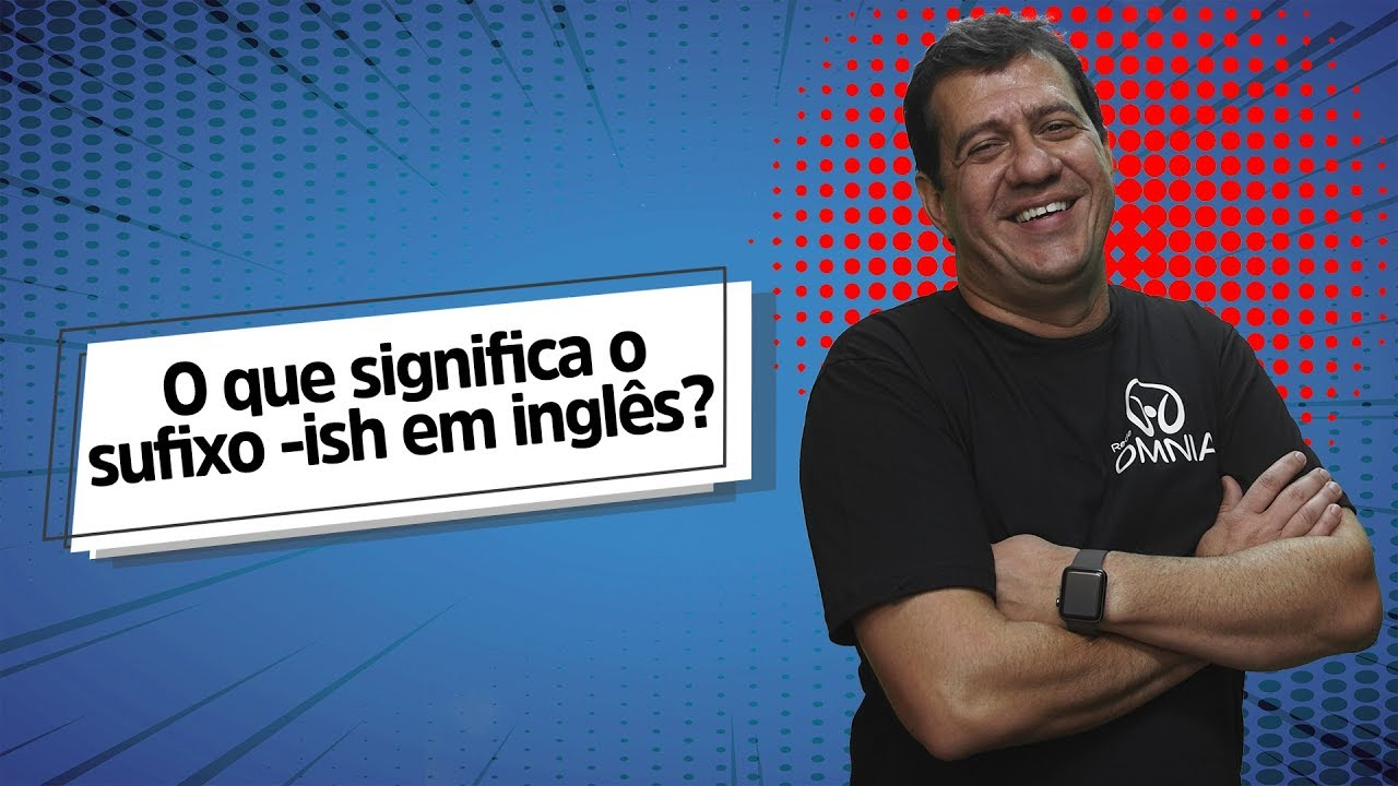 O que significa o sufixo - ish em inglês?