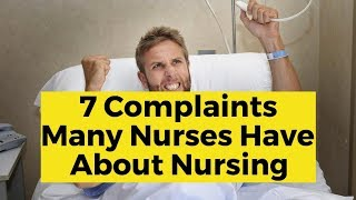 View the video 7 Common Complaints About Being a Nurse