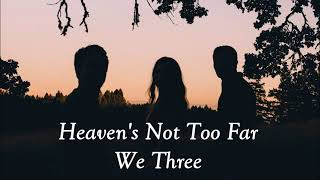 Heaven's not to far away - lyric
