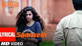 Saansein Lyrical Song | Karwaan | Irrfan Khan, Dulquer Salmaan, Mithila Palkar | Prateek Kuhad