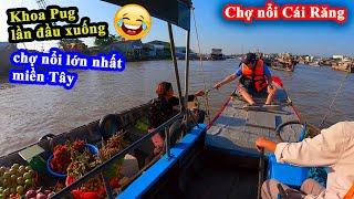 Chợ Nổi Cái Răng - Khoa Pug Lần Đầu Đi Chợ Nổi Lớn Nhất Miền Tây - Cai Rang Floating Market VietNam