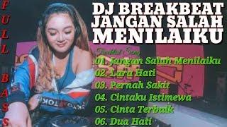 DJ BREAKBEAT JANGAN SALAH MENILAIKU | DJ BREAKBEAT LARA HATI | DJ CINTA TERBAIK FULL BASS LONGPLAY