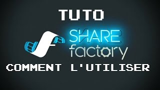 [TUTO] Share Factory - Comment l