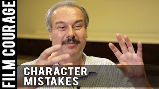 Two Big Mistakes Screenwriters Make When Developing Characters By William C. Martell