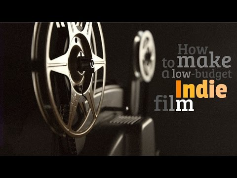 How to Make a Low Budget Indie Film