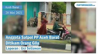 Video Satpol PP Aceh Barat Ditikam Orang Gila