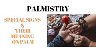 PALMISTRY - SPECIAL SIGNS