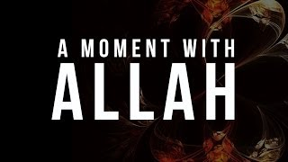 A Moment with Allah - Islamic Reminder