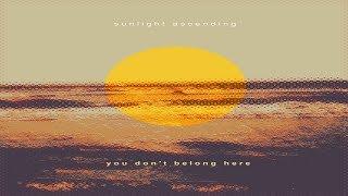 Sunlight Ascending - You Don't Belong Here [Full Album]