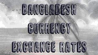 Bangladeshi Taka Currency Exchange Rates