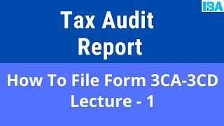 Tax Audit Report -  How To File Form 3CA - 3CD (Lecture 1)