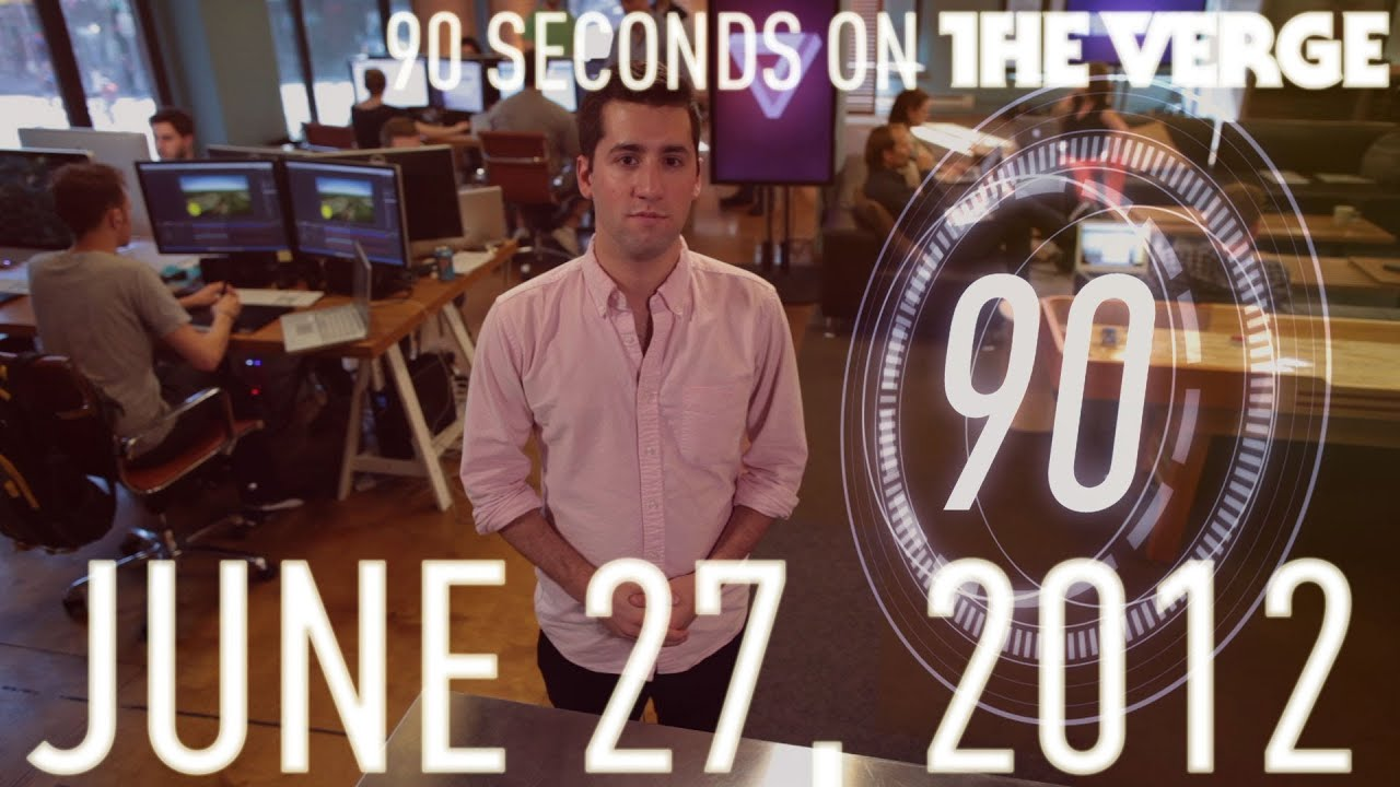 90 Seconds on The Verge - June 27, 2012 thumbnail