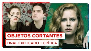 SHARP OBJECTS: FINAL EXPLICADO + CRÍTICA